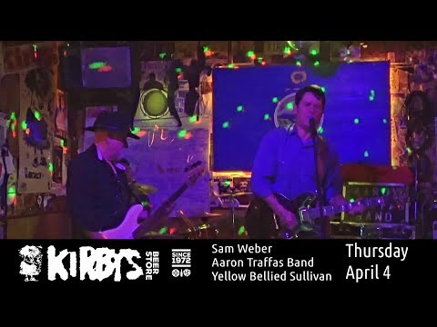 Sam Weber with Aaron Traffas Band and Yellow Bellied Sullivan at Kirby's Beer Store